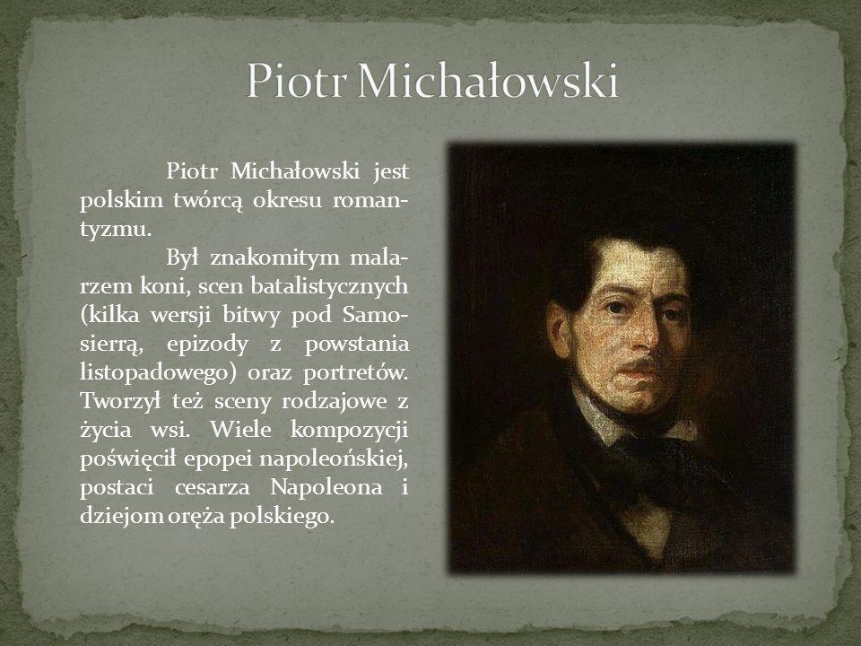 Piotr Michałowski Piotr Michałowski jest polskim twórcą okresu roman-tyzmu.