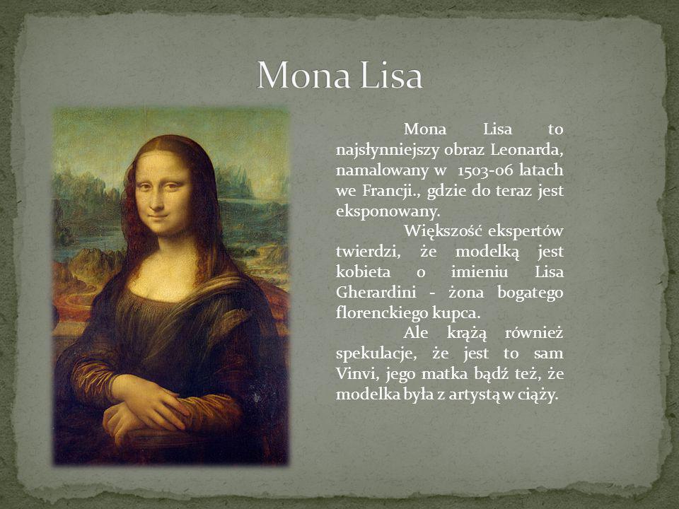 Mona Lisa Mona Lisa to najsłynniejszy obraz Leonarda, namalowany w 1503-06 latach we Francji., gdzie do teraz jest eksponowany.