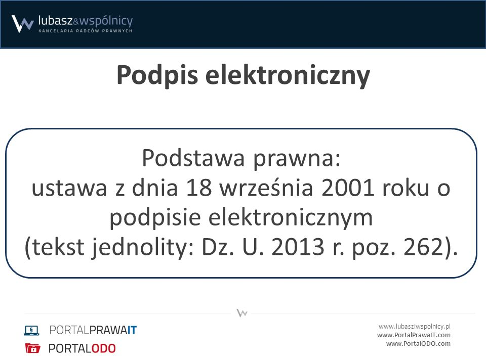 Podpis elektroniczny Podstawa prawna: ustawa z dnia 18 września 2001 roku o podpisie elektronicznym (tekst jednolity: Dz.