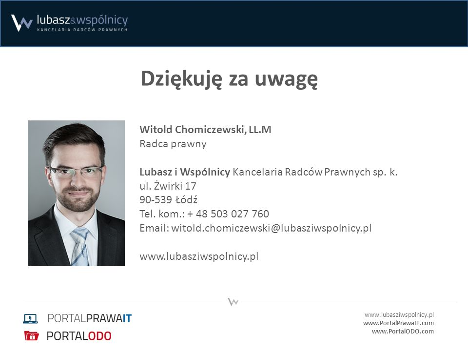 Dziękuję za uwagę Witold Chomiczewski, LL.M Radca prawny