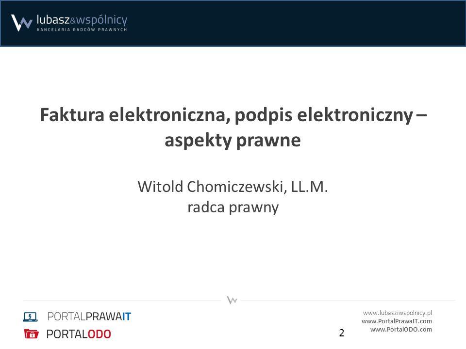 Faktura elektroniczna, podpis elektroniczny – aspekty prawne Witold Chomiczewski, LL.M. radca prawny