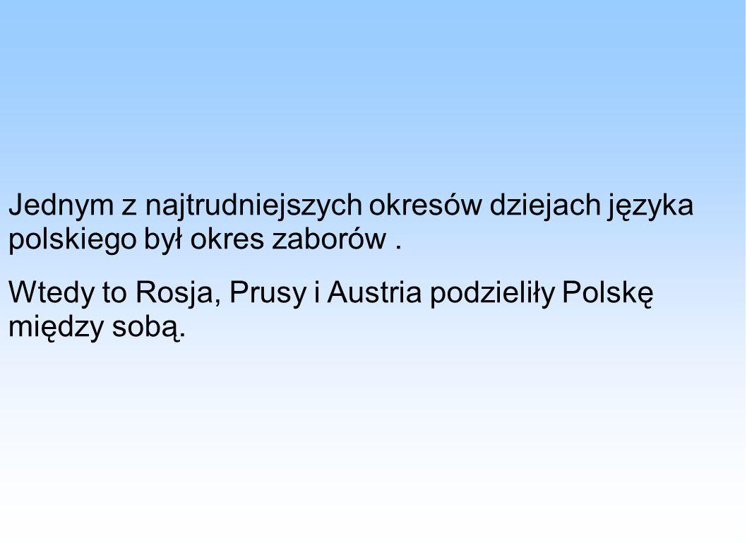 Jednym z najtrudniejszych okresów dziejach języka polskiego był okres zaborów .