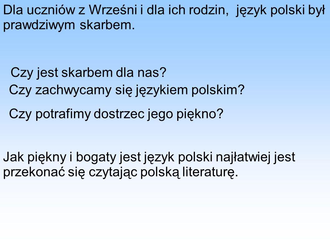 Dla uczniów z Wrześni i dla ich rodzin, język polski był prawdziwym skarbem.