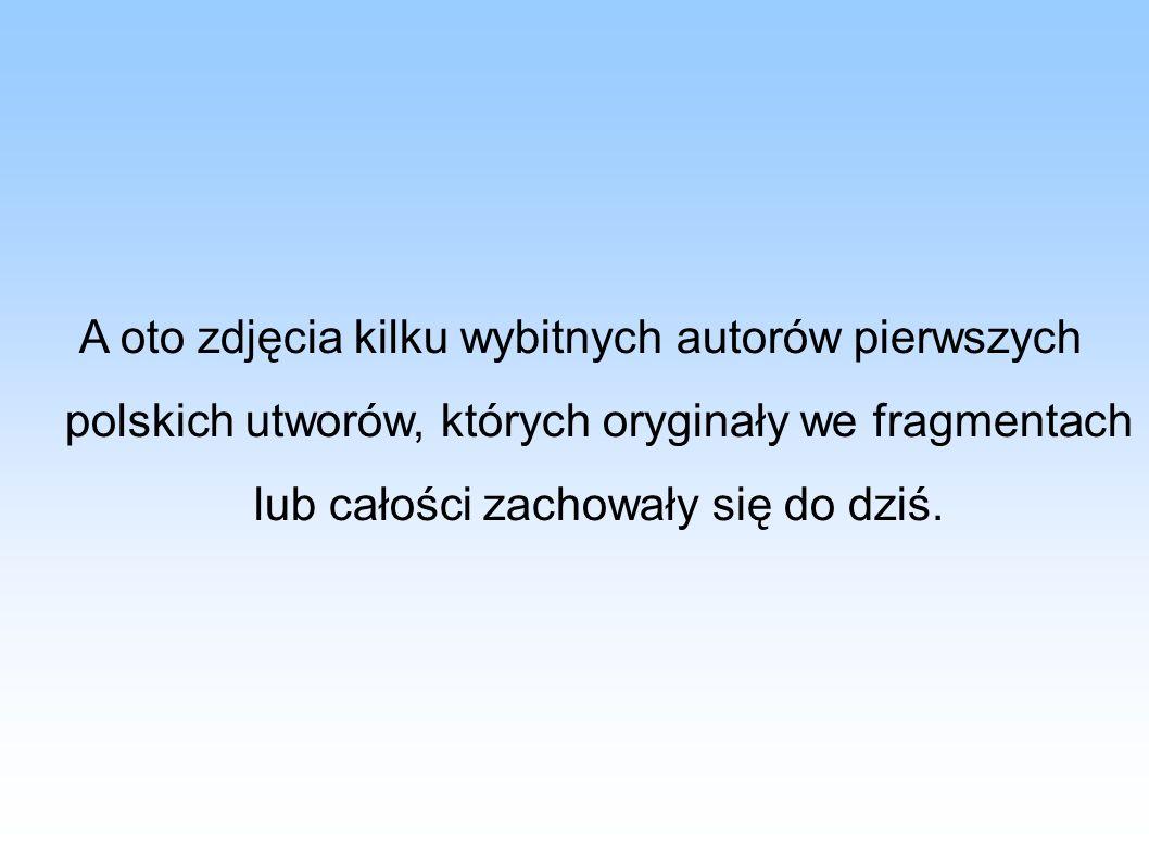 A oto zdjęcia kilku wybitnych autorów pierwszych polskich utworów, których oryginały we fragmentach lub całości zachowały się do dziś.