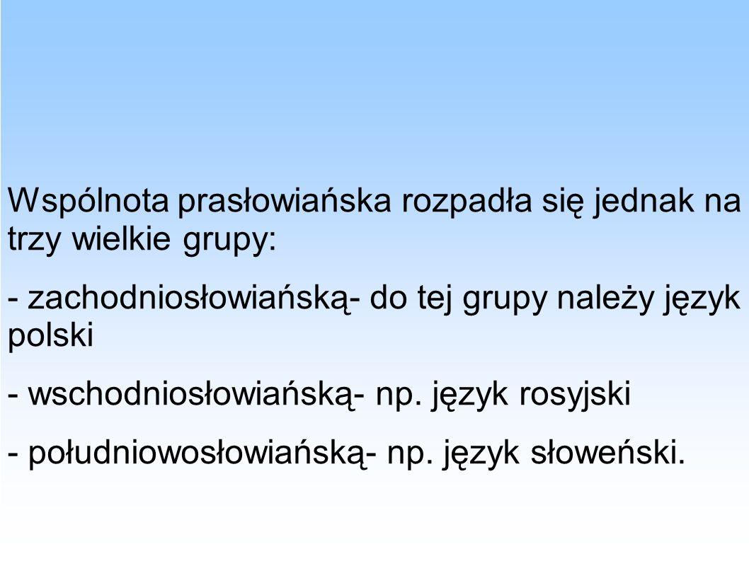 Wspólnota prasłowiańska rozpadła się jednak na trzy wielkie grupy: