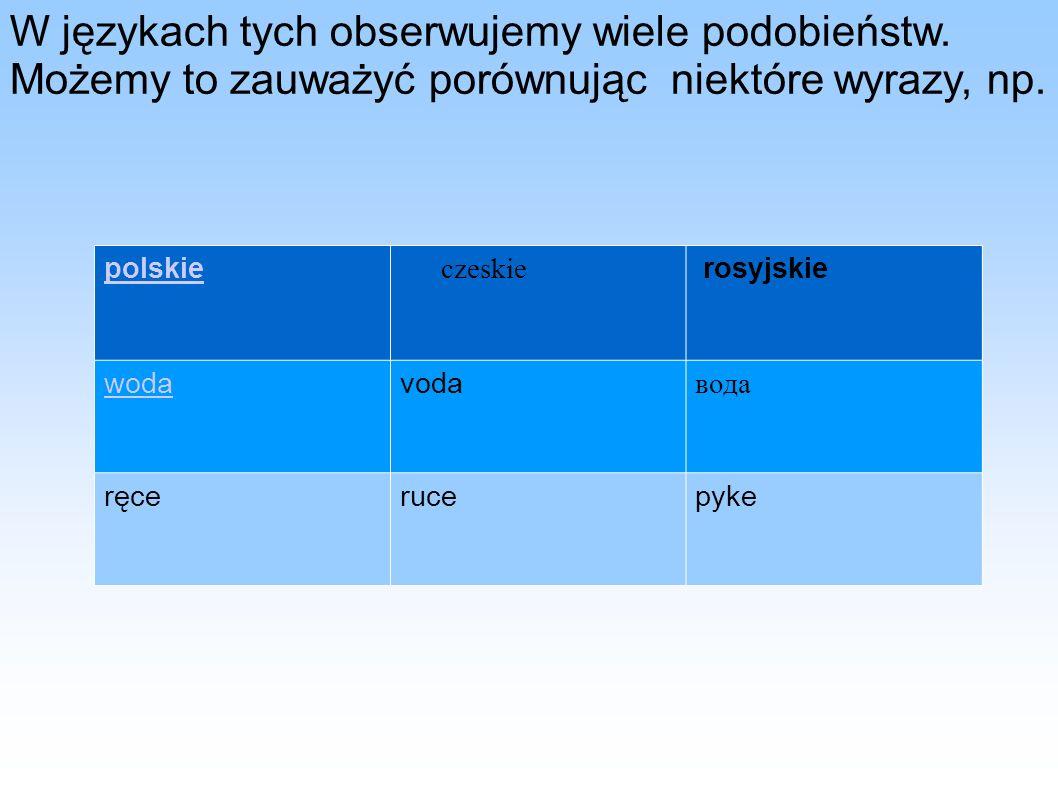 W językach tych obserwujemy wiele podobieństw
