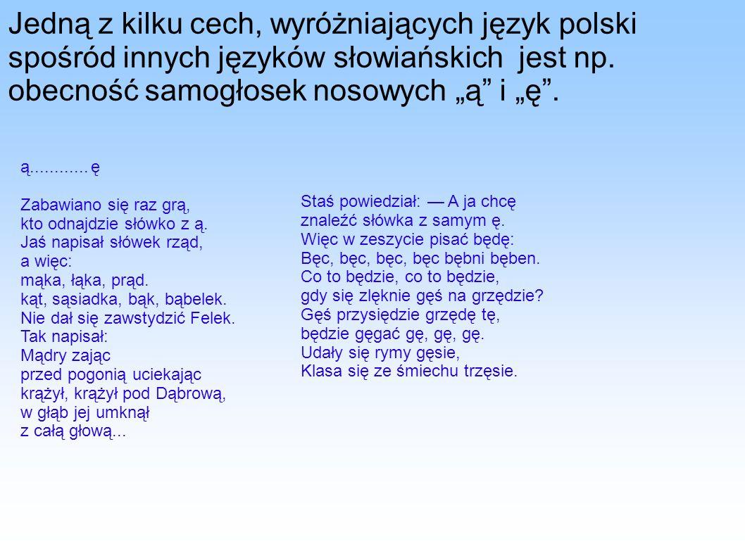 """Jedną z kilku cech, wyróżniających język polski spośród innych języków słowiańskich jest np. obecność samogłosek nosowych """"ą i """"ę ."""