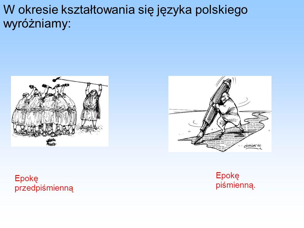 W okresie kształtowania się języka polskiego wyróżniamy: