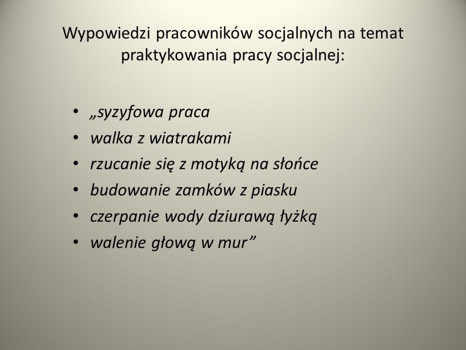 Wypowiedzi pracowników socjalnych na temat praktykowania pracy socjalnej: