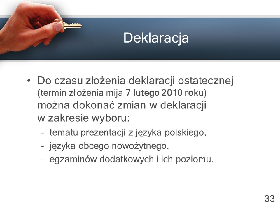 Deklaracja Do czasu złożenia deklaracji ostatecznej (termin złożenia mija 7 lutego 2010 roku) można dokonać zmian w deklaracji w zakresie wyboru: