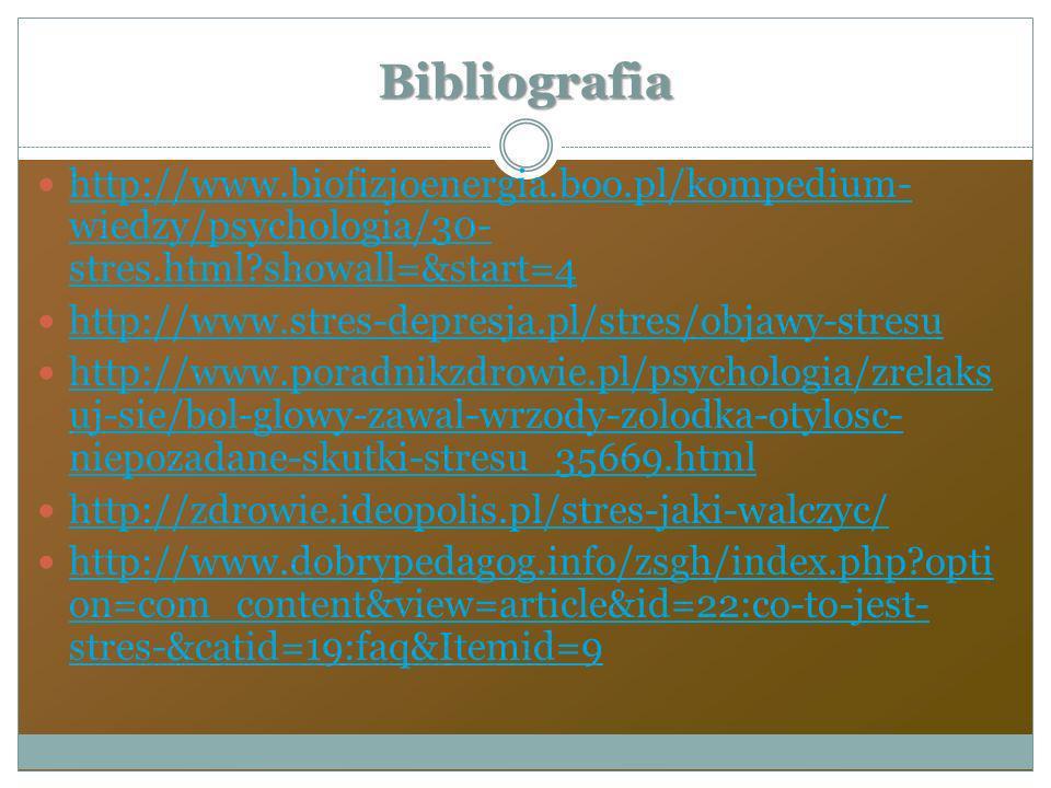 Bibliografia http://www.biofizjoenergia.boo.pl/kompedium-wiedzy/psychologia/30-stres.html showall=&start=4.
