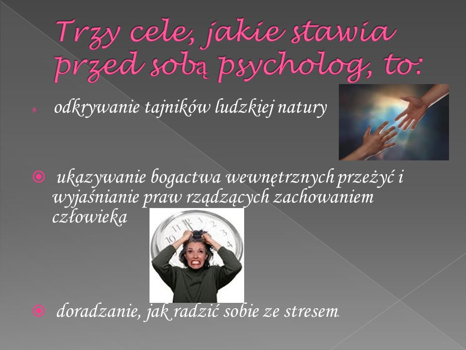 Trzy cele, jakie stawia przed sobą psycholog, to:
