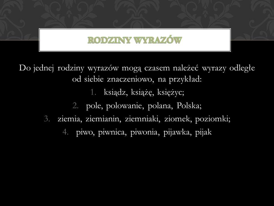 ksiądz, książę, księżyc; pole, polowanie, polana, Polska;