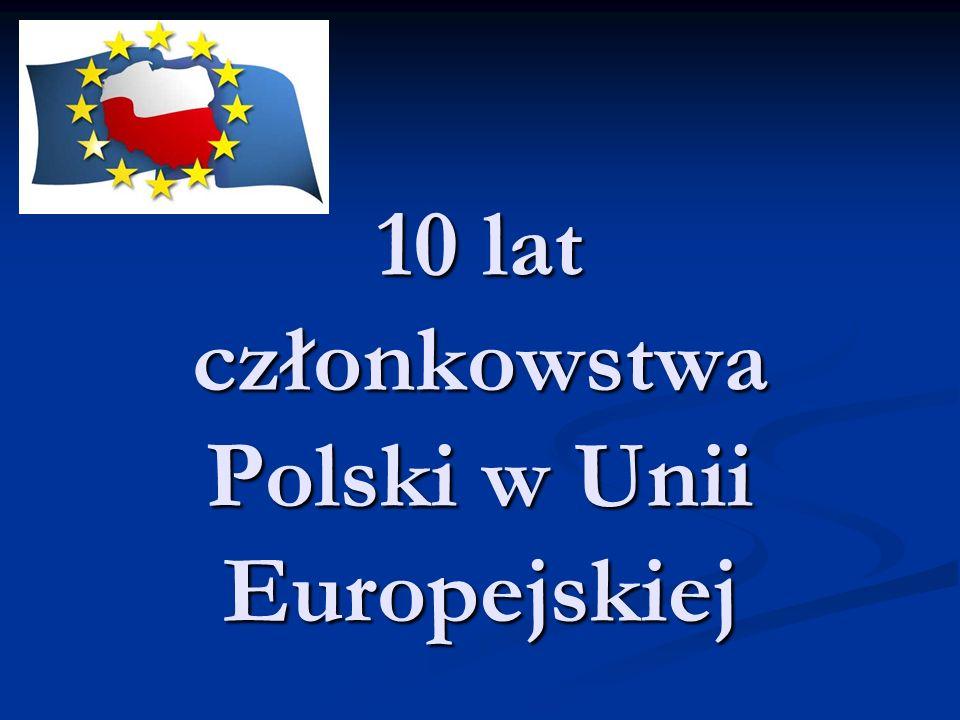 10 lat członkowstwa Polski w Unii Europejskiej