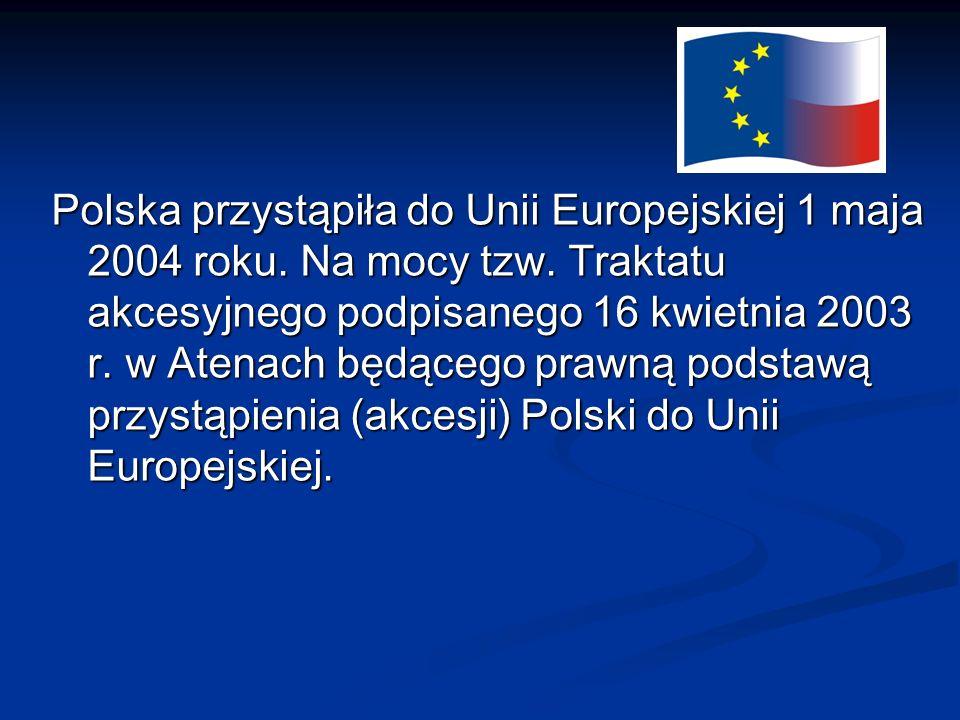 Polska przystąpiła do Unii Europejskiej 1 maja 2004 roku. Na mocy tzw