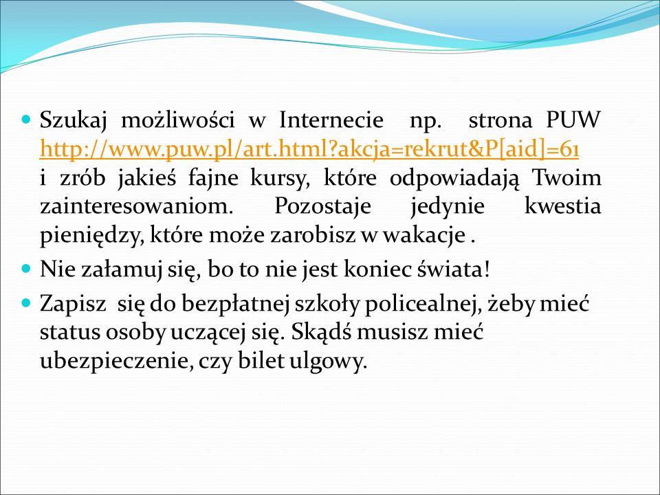 Szukaj możliwości w Internecie np. strona PUW http://www. puw. pl/art