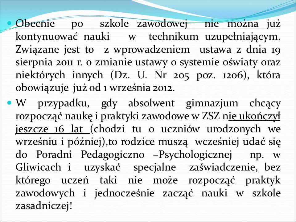 Obecnie po szkole zawodowej nie można już kontynuować nauki w technikum uzupełniającym. Związane jest to z wprowadzeniem ustawa z dnia 19 sierpnia 2011 r. o zmianie ustawy o systemie oświaty oraz niektórych innych (Dz. U. Nr 205 poz. 1206), która obowiązuje już od 1 września 2012.