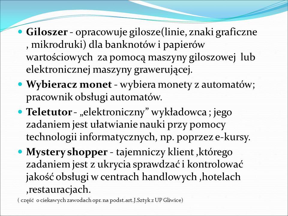 Giloszer - opracowuje gilosze(linie, znaki graficzne , mikrodruki) dla banknotów i papierów wartościowych za pomocą maszyny giloszowej lub elektronicznej maszyny grawerującej.