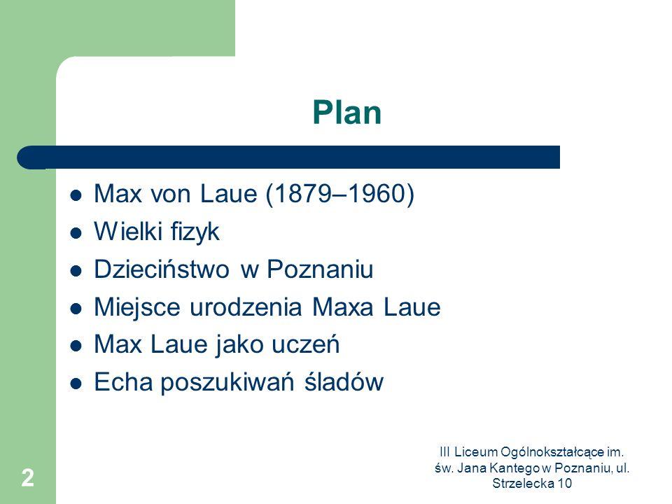 Plan Max von Laue (1879–1960) Wielki fizyk Dzieciństwo w Poznaniu