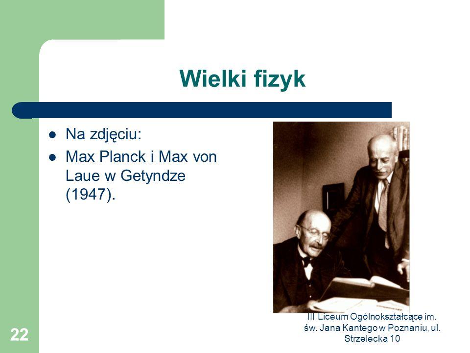 Wielki fizyk Na zdjęciu: Max Planck i Max von Laue w Getyndze (1947).