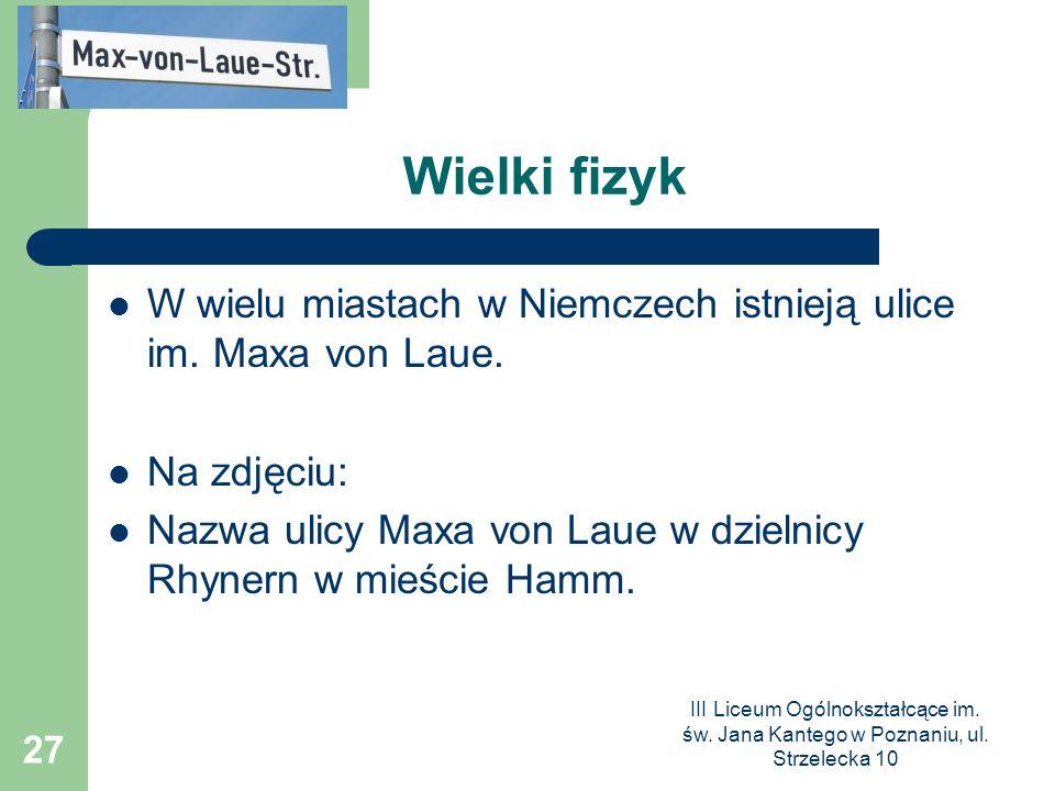 Wielki fizyk W wielu miastach w Niemczech istnieją ulice im. Maxa von Laue. Na zdjęciu:
