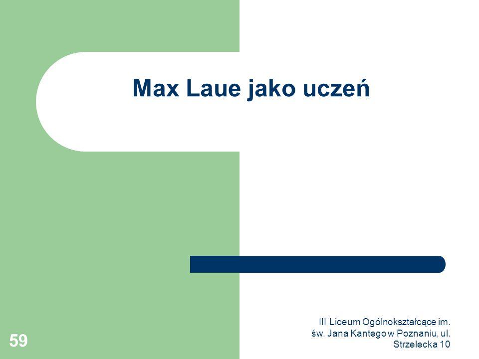 Max Laue jako uczeń III Liceum Ogólnokształcące im. św. Jana Kantego w Poznaniu, ul. Strzelecka 10