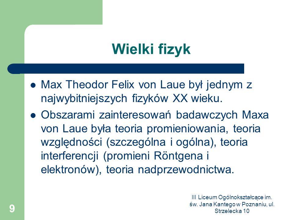 Wielki fizyk Max Theodor Felix von Laue był jednym z najwybitniejszych fizyków XX wieku.