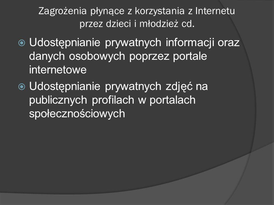 Zagrożenia płynące z korzystania z Internetu przez dzieci i młodzież cd.