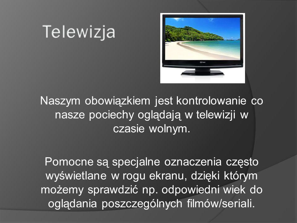 Telewizja Naszym obowiązkiem jest kontrolowanie co nasze pociechy oglądają w telewizji w czasie wolnym.