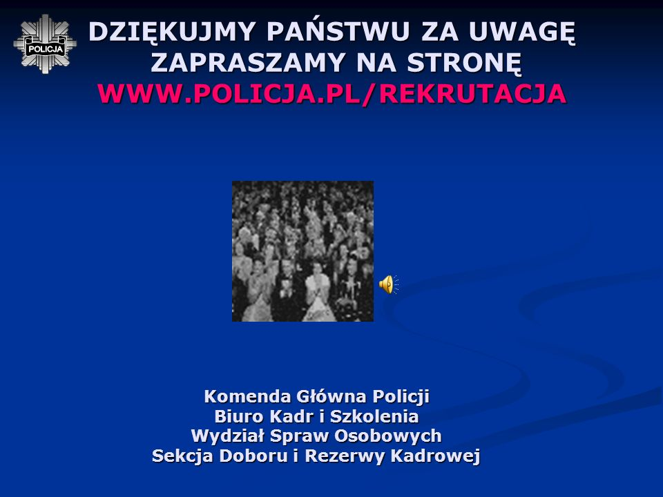 DZIĘKUJMY PAŃSTWU ZA UWAGĘ ZAPRASZAMY NA STRONĘ WWW. POLICJA