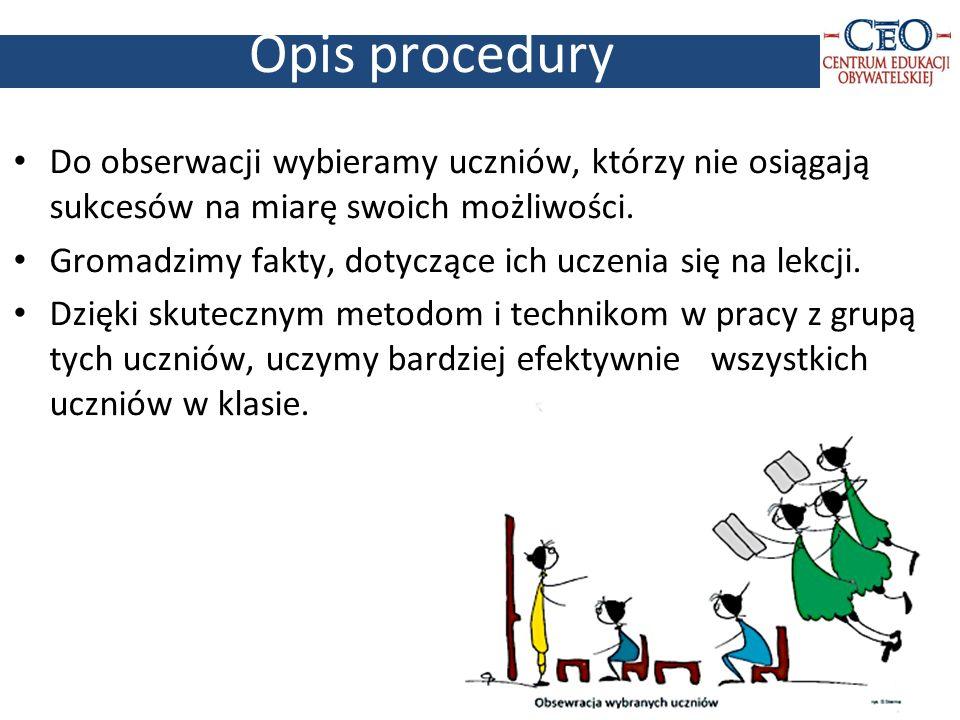 Opis procedury Do obserwacji wybieramy uczniów, którzy nie osiągają sukcesów na miarę swoich możliwości.