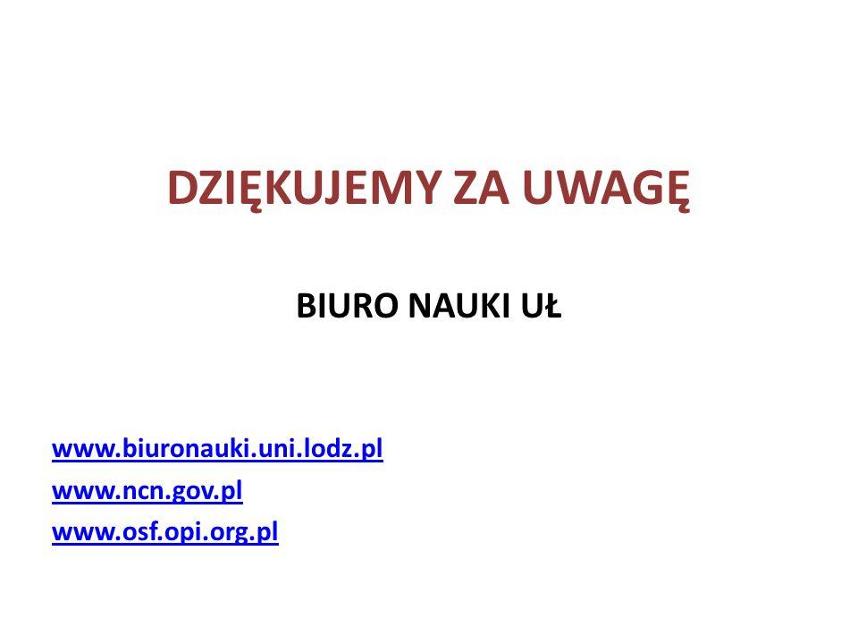 DZIĘKUJEMY ZA UWAGĘ BIURO NAUKI UŁ www.biuronauki.uni.lodz.pl