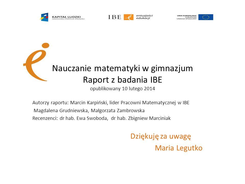 Nauczanie matematyki w gimnazjum Raport z badania IBE opublikowany 10 lutego 2014