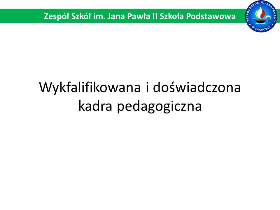 Wykfalifikowana i doświadczona kadra pedagogiczna