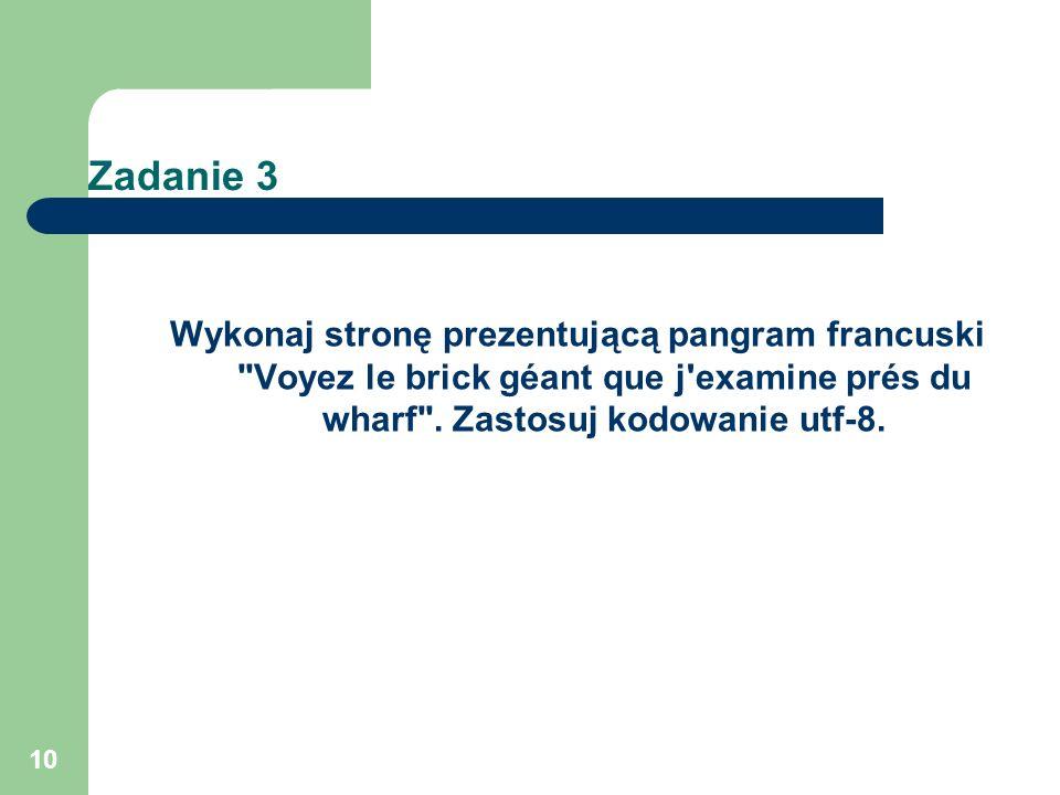 Zadanie 3 Wykonaj stronę prezentującą pangram francuski Voyez le brick géant que j examine prés du wharf .