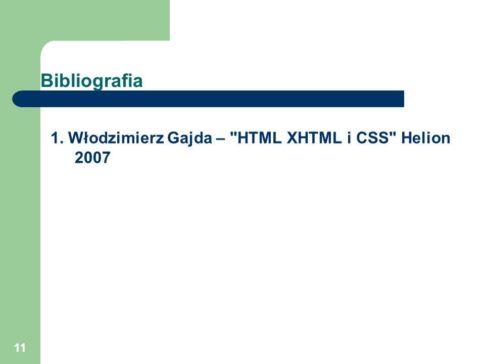 Bibliografia 1. Włodzimierz Gajda – HTML XHTML i CSS Helion 2007
