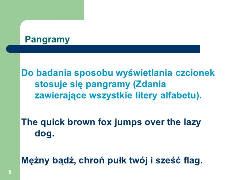 Pangramy Do badania sposobu wyświetlania czcionek stosuje się pangramy (Zdania zawierające wszystkie litery alfabetu).
