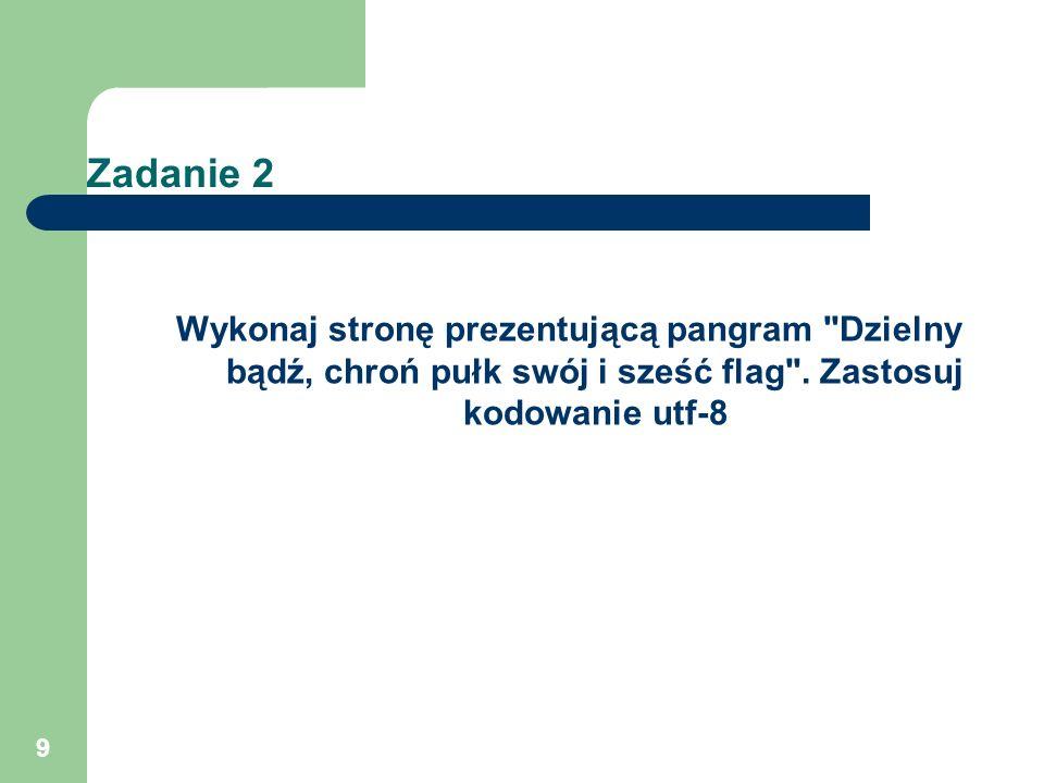 Zadanie 2 Wykonaj stronę prezentującą pangram Dzielny bądź, chroń pułk swój i sześć flag .