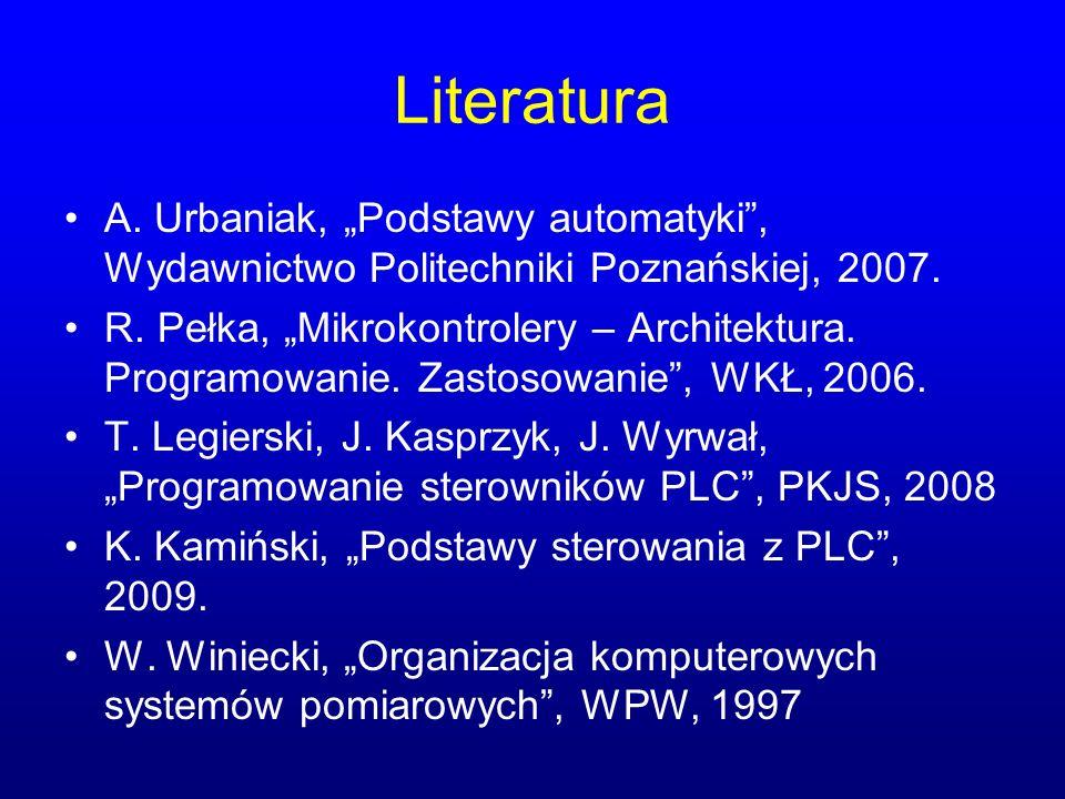 """Literatura A. Urbaniak, """"Podstawy automatyki , Wydawnictwo Politechniki Poznańskiej, 2007."""