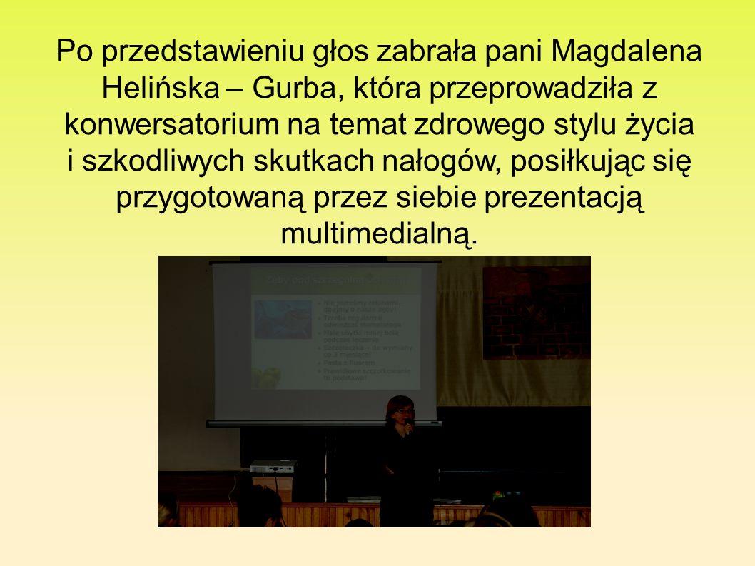 Po przedstawieniu głos zabrała pani Magdalena Helińska – Gurba, która przeprowadziła z konwersatorium na temat zdrowego stylu życia i szkodliwych skutkach nałogów, posiłkując się przygotowaną przez siebie prezentacją multimedialną.
