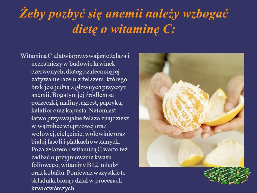 Żeby pozbyć się anemii należy wzbogać dietę o witaminę C: