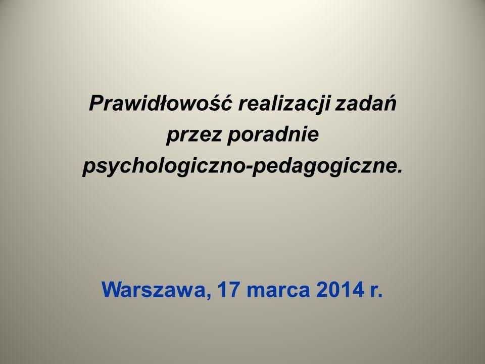 Prawidłowość realizacji zadań przez poradnie psychologiczno-pedagogiczne. Warszawa, 17 marca 2014 r.