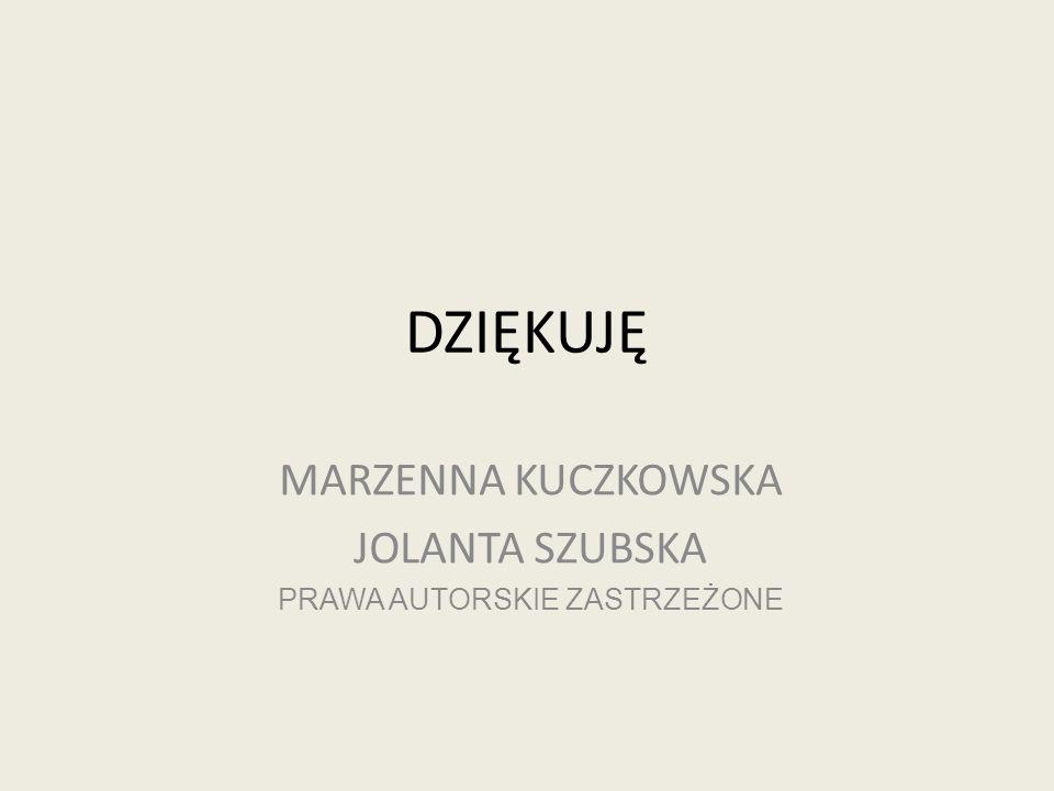 MARZENNA KUCZKOWSKA JOLANTA SZUBSKA PRAWA AUTORSKIE ZASTRZEŻONE