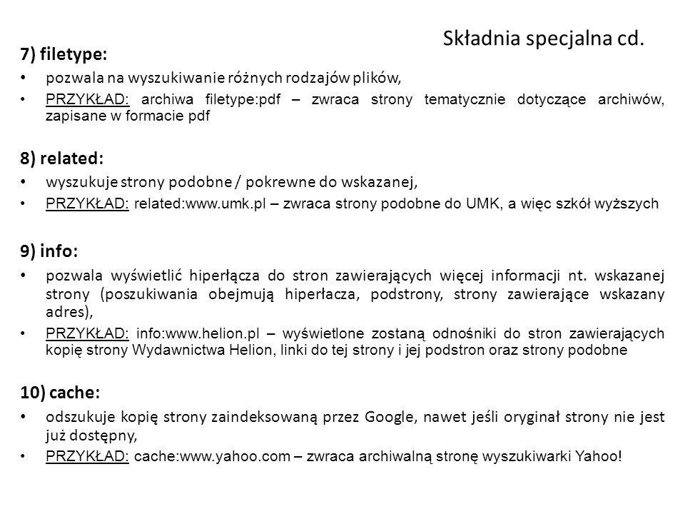 Składnia specjalna cd. 7) filetype: 8) related: 9) info: 10) cache: