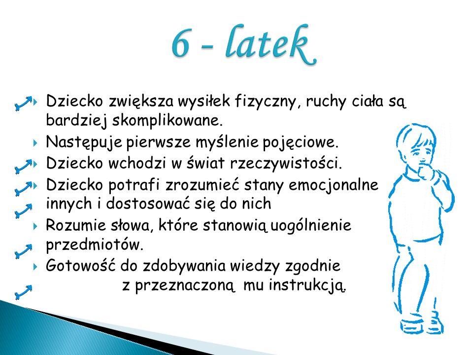6 - latek Dziecko zwiększa wysiłek fizyczny, ruchy ciała są bardziej skomplikowane. Następuje pierwsze myślenie pojęciowe.