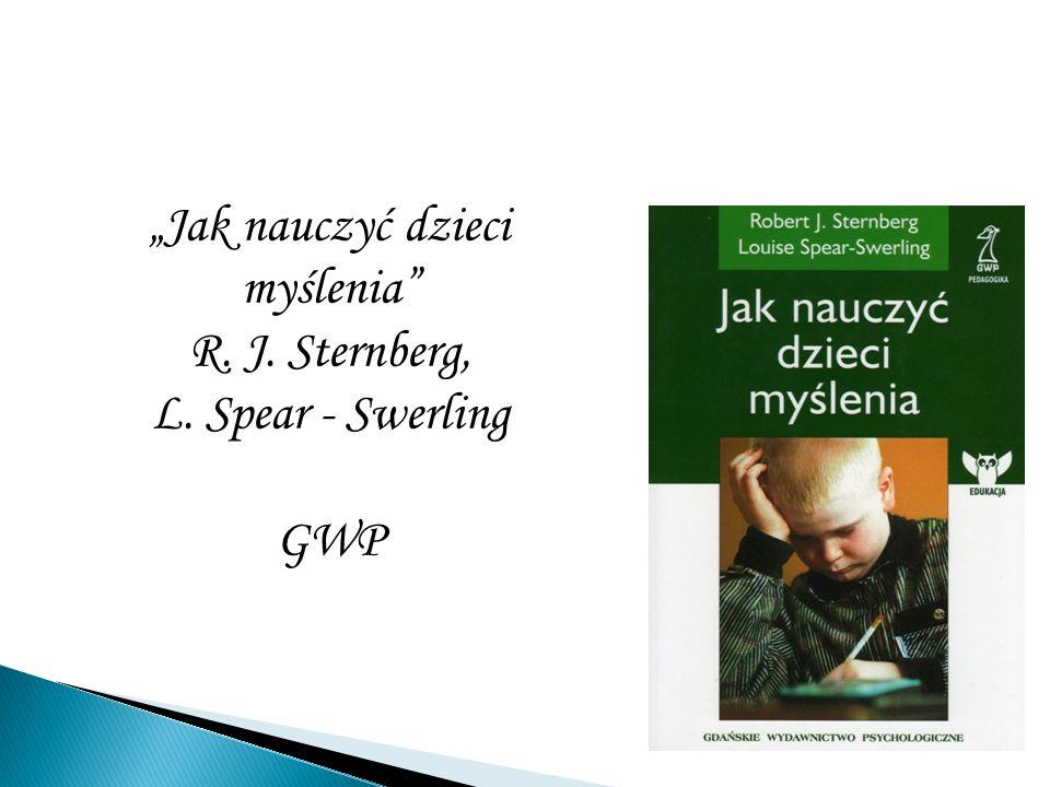"""""""Jak nauczyć dzieci myślenia R. J. Sternberg, L. Spear - Swerling GWP"""