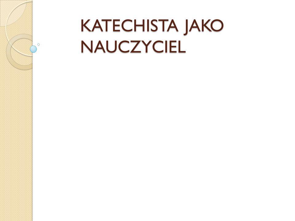 KATECHISTA JAKO NAUCZYCIEL