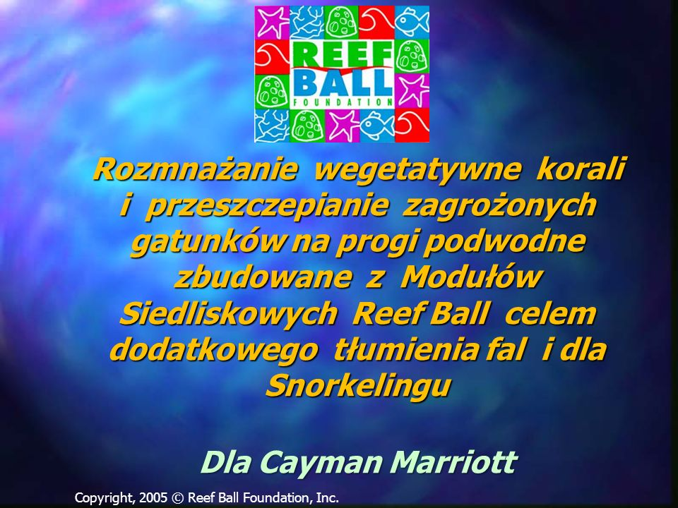 Rozmnażanie wegetatywne korali i przeszczepianie zagrożonych gatunków na progi podwodne zbudowane z Modułów Siedliskowych Reef Ball celem dodatkowego tłumienia fal i dla Snorkelingu Dla Cayman Marriott