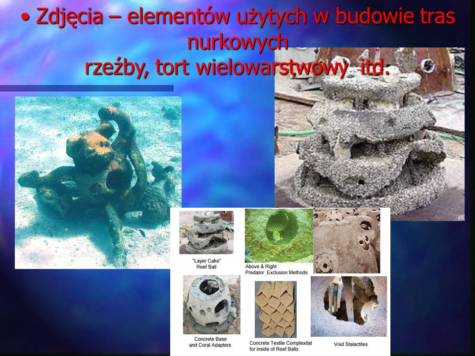 Zdjęcia – elementów użytych w budowie tras nurkowych rzeźby, tort wielowarstwowy itd.
