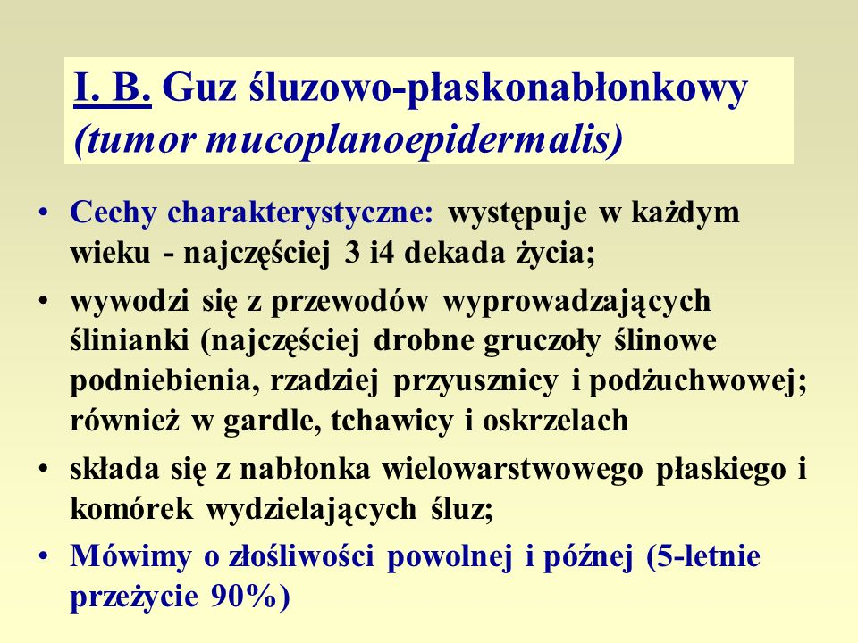 I. B. Guz śluzowo-płaskonabłonkowy (tumor mucoplanoepidermalis)